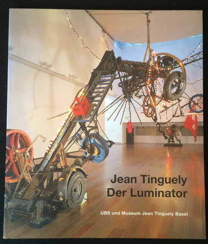 UBS und Museum J. Tinguely, Basel (Hrsg.): Jean Tinguely - Der Luminator