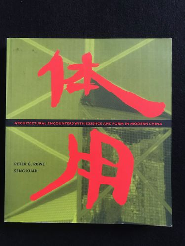 Rowe, Peter G. und Seng Kuan: Architectural Encounters with Essence and Form in Modern China